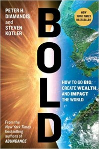 Bold - How to Go Big Create Wealth and Impact the World by Peter Diamandis and Steven Kotler