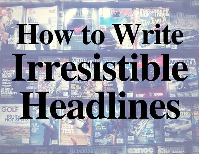 how to write headlines, write great headlines, headline guide, headline hacks, headline writing tips, best blog headlines